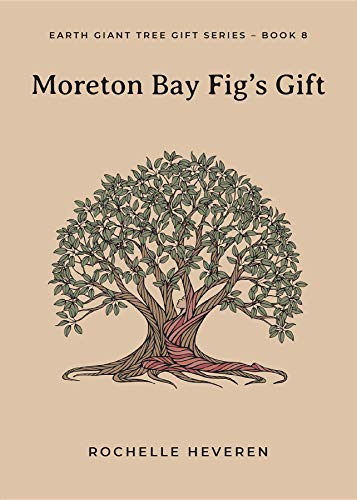 - Moreton Bay Fig's Gift (Earth Giant Tree Gift Series Book 8)