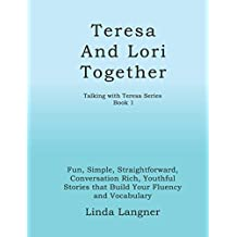 Teresa and Lori Together: Fun, Simple, Straightforward, Conversation Rich, Youthful Stories that Build Your Fluency and Vocabulary (Talking with Teresa Series)