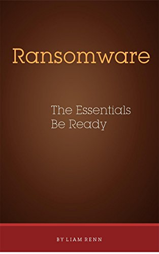 Ransomware - The Essentials - Be Ready Kindle Editon