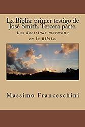 La Biblia: primer testigo de Josè Smith. Tercera parte.: Las doctrinas mormona en la Biblia. (Spanish Edition)