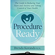Procedure Ready: The Guide to Reducing Your Fears and Anxiety and Taking Control of Your Health