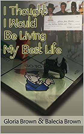 I Thought I Would Be Living My Best Life Kindle Edition By Brown Gloria Brown Balecia Literature Fiction Kindle Ebooks Amazon Com