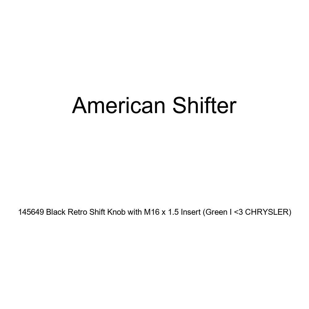 Green I 3 Chrysler American Shifter 145649 Black Retro Shift Knob with M16 x 1.5 Insert