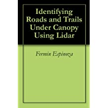 Identifying Roads and Trails Under Canopy Using Lidar
