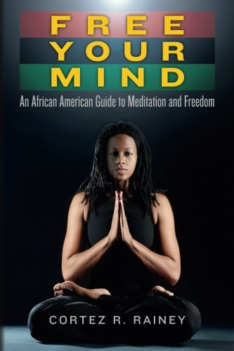 Search : Free Your Mind: An African American Guide to Meditation and Freedom