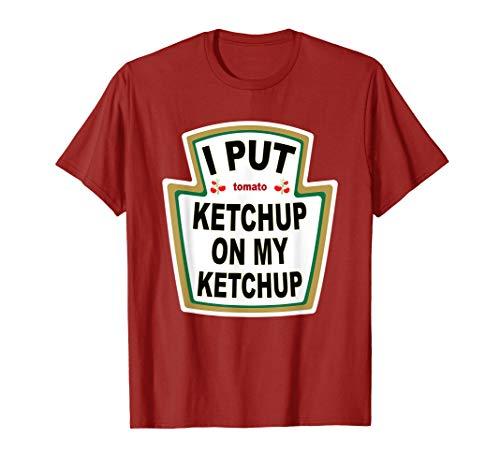 I Put Ketchup on My Ketchup T-shirt Funny Tomato gift