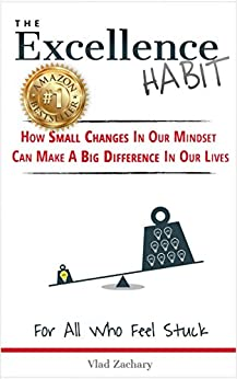 The Excellence Habit - How Small Changes In Our Mindset Can Make A Big Difference In Our Lives: For All Who Feel Stuck by [Zachary, Vlad]