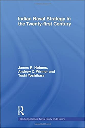 Indian Naval Strategy in the Twenty-first Century (Routledge) by Holmes, James R., Winner, Andrew C., Yoshihara, Toshi (2009)