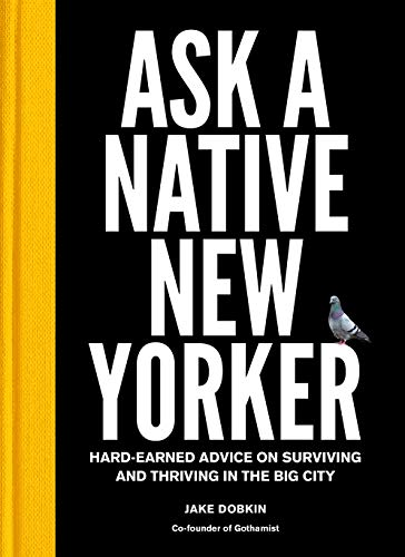 Ask a Native New Yorker: Hard-Earned Advice on Surviving and Thriving in the Big City (The Best New Yorker Covers)