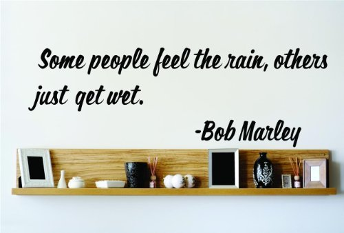 [Some people feel the rain Others just get wet. - Bob Marley Famous Saying Inspirational Life Quote Wall Decal Vinyl Peel & Stick Sticker Graphic Design 8 Inches X 20] (Famous People With Glasses)