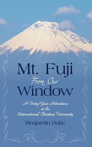 Download Mt. Fuji from Our Window: A Forty-Year Adventure at the International Christian University ebook