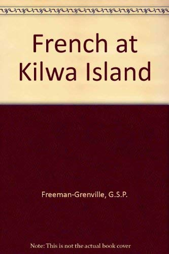 The French At Kilwa Island: an episode in eighteenth- century East African History