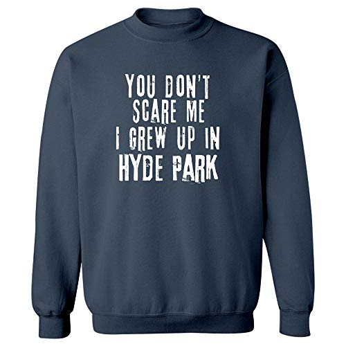You Don't Scare Me I Grew Up in Hyde Park - Sweatshirt Navy