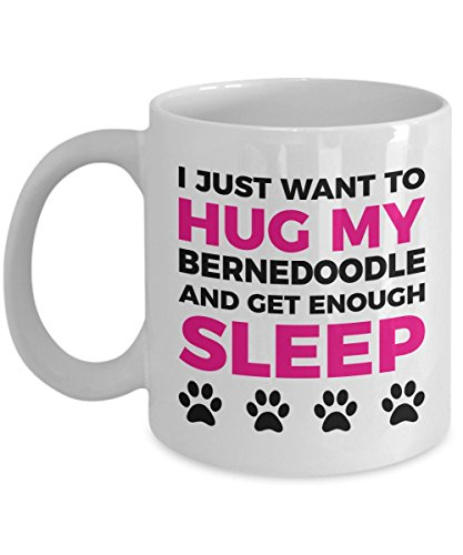 Bernedoodle Mug - I Just Want To Hug My Bernedoodle and Get Enough Sleep - Coffee Cup - Dog Lover Gifts and Accessories