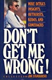 Don't Get Me Wrong! Mike Ditka's Insights, Outbursts, Kudos and Comebacks, Mike Ditka, Jim Stamborski, 1556520409