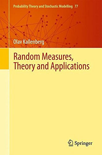 Random Measures, Theory and Applications (Probability Theory and Stochastic Modelling)