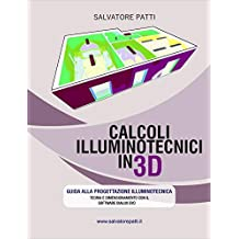 Calcoli illuminotecnici in 3D: Manuale illuminotecnico (Italian Edition)