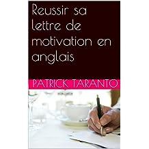 Reussir sa lettre de motivation en anglais (French Edition)