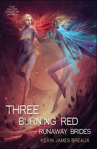 Three Burning Red Runaway Brides (The Water Kingdom Book 3) by [Breaux, Kevin James]