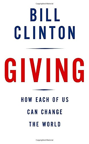 giving how each of us can change the world bill clinton