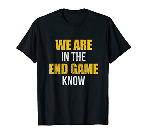 We are in the End Game Know Shirt