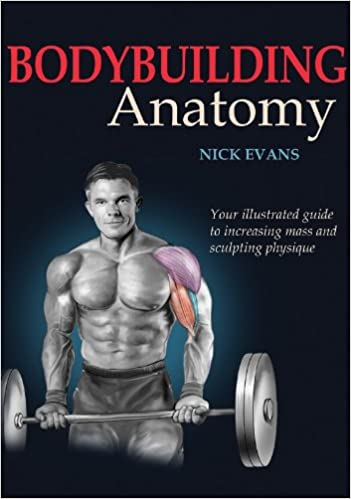 Bodybuilding Anatomy: Nicholas Evans: 9780736059268: Amazon.com: Books