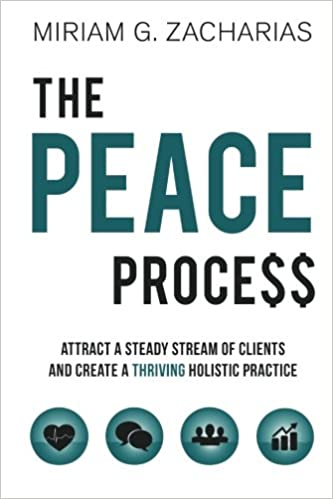 Book The PEACE Process: Attract a Steady Stream of Clients and Create a Thriving Holistic Practice