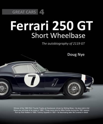 Ferrari 250 GT Short Wheelbase: The Autobiography of 2119 GT (Great Cars, Band 4)