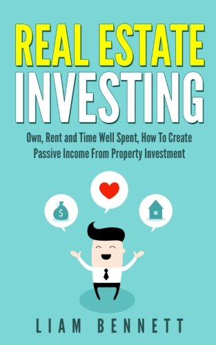Download Real Estate Investing: Own, Rent and Time Well Spent: How To Create Passive Income From Property Investment ebook