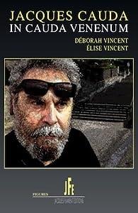 Jacques Cauda, In Cauda Venenum par Déborah Vincent
