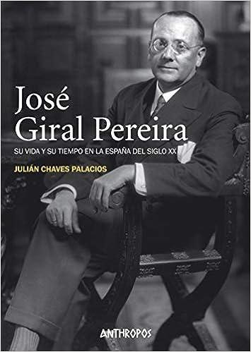Jose Giral Pereira: Su vida y su tiempo en la España del siglo XX ...