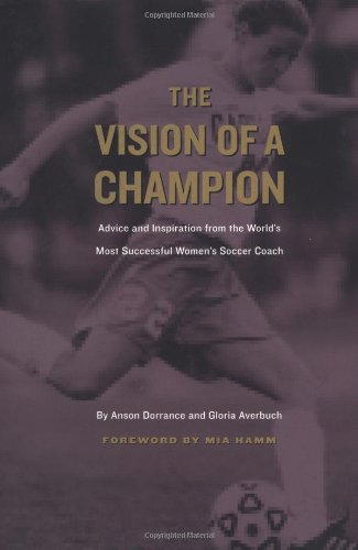 The Vision of a Champion: Advice and Inspiration from the World's Most Successful Women's Soccer - Sandhill Village Of