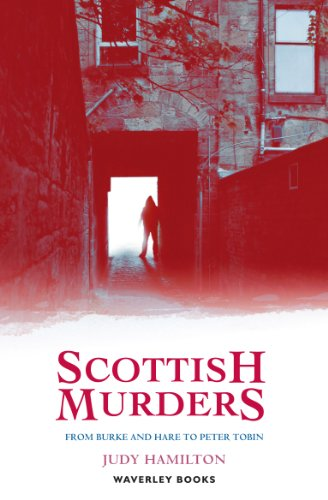 Scottish Murders: From Burke and Hare to Peter Tobin (Waverley Scottish Classics) Kindle Edition