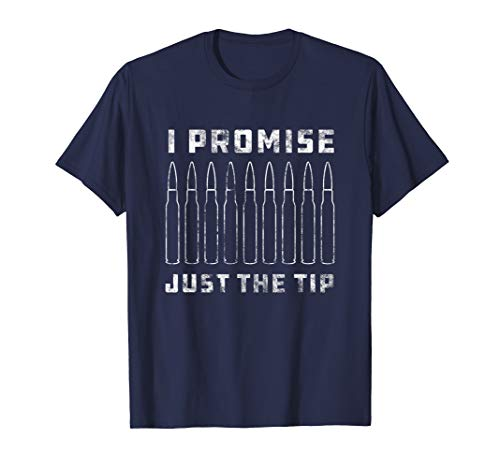 I Promise Just the Tip - Funny Bullet Ammo Rifle T-Shirt]()