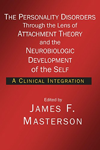(The Personality Disorders Through the Lens of Attachment Theory and the Neurobiologic Development of the Self: A Clinical Integration)
