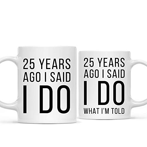 - Andaz Press Funny 25th Wedding Anniversary 11oz. Couples Coffee Mug Gag Gift, 25 Years Ago I Said I Do, I Said I Do What I'm Told, 2-Pack with Gift Box for Husband Wife Parents