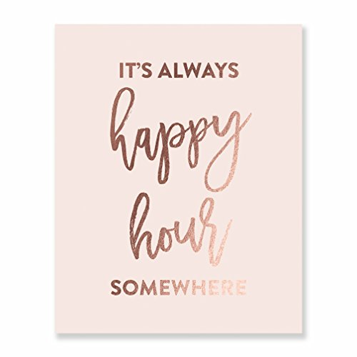 It's Always Happy Hour Somewhere Rose Gold Foil Blush Pink Art Print Alcohol Sign Beer Lover Quote Cocktail Poster Wine Bar Cart New House Gift 5 inches x 7 inches A33