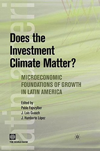 Does the Investment Climate Matter?: Microeconomic Foundations of Growth in Latin America (Latin American Development Fo