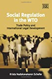 Social Regulation in the WTO, Krista Nadakavukaren Schefer, 1848449593