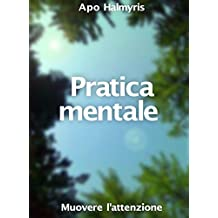 Pratica mentale: muovere l'attenzione (Italian Edition)