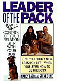 Leader of the Pack: How to Take Control of Your Relationship with Your Dog by Nancy Baer, Steve Duno, Steve Duno (With)