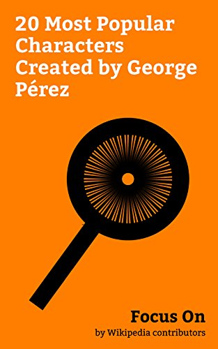Focus On 20 Most Popular Characters Created By George Pérez George