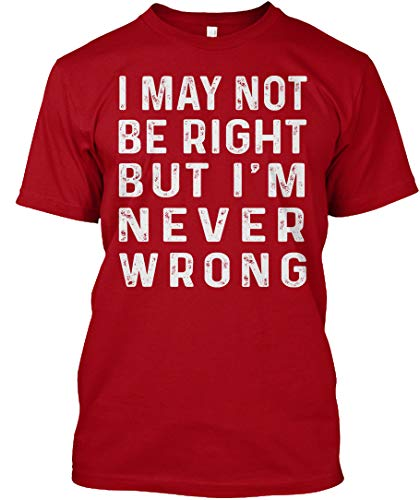 I May not be Right but im Never Wrong XL - Deep red Tshirt - Hanes Tagless Tee