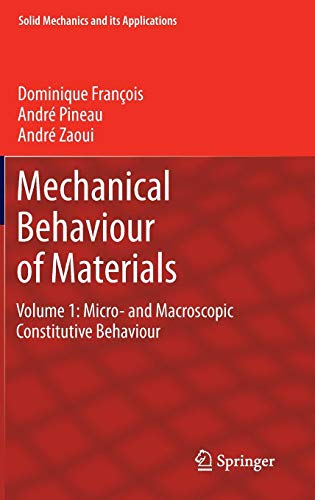 Mechanical Behaviour of Materials: Volume 1: Micro- and Macroscopic Constitutive Behaviour (Solid Mechanics and Its Appl