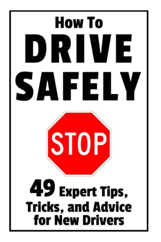 How to Drive Safely: 49 Expert Tips, Tricks, and