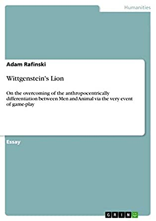 Wittgenstein's Lion: On the overcoming of the anthropocentrically