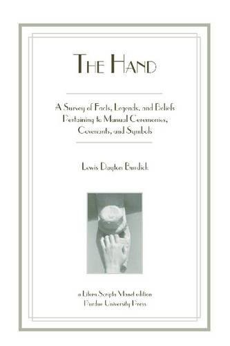 Hand: A Survey of Facts, Legends, and Beliefs Pertaining to Manual Ceremonies, Covenants, and Symbols PDF
