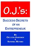 O. J. 's: Success Secrets of an Entrepreneur, Sandra Munro, 1461195608