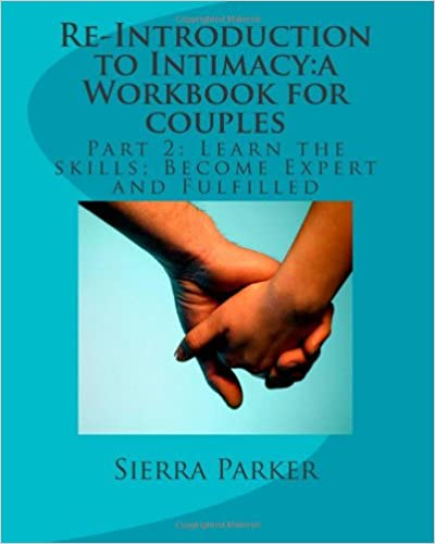 Re-Introduction to Intimacy:a Workbook for couples: Part 2: Learn the skills; Become Expert and Fulfilled: Volume 3