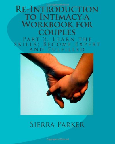 re-introduction-to-intimacy-a-workbook-for-couples-part-2-learn-the-skills-become-expert-and-fulfilled-volume-3